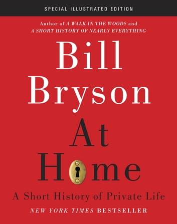 At Home: Special Illustrated Edition - A Short History of Private Life ebook by Bill Bryson