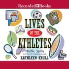 Lives of the Athletes - Thrills, Spills (and What the Neighbors Thought) audiobook by Kathleen Krull