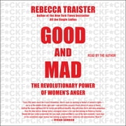 Good and Mad - The Revolutionary Power of Women's Anger audiobook by Rebecca Traister