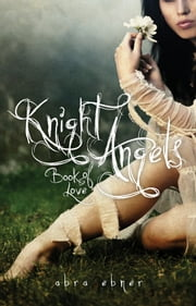 Knight Angels: Book of Love (Book One) ebook by Abra Ebner