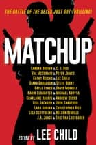 ebook MatchUp de Lee Child, Sandra Brown, C. J. Box, Val Mcdermid, Peter James, Kathy Reichs, Lee Child, Diana Gabaldon, Steve Berry, Gayle Lynds, David Morrell, Karin Slaughter, Michael Koryta, Charlaine Harris, Andrew Gross, Lisa Jackson, John Sandford, Lara Adrian, Christopher Rice, Lisa Scottoline, Nelson DeMille, J.A. Jance, Eric Van Lustbader