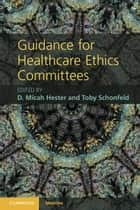 Guidance for Healthcare Ethics Committees ebook by D. Micah Hester, Toby Schonfeld