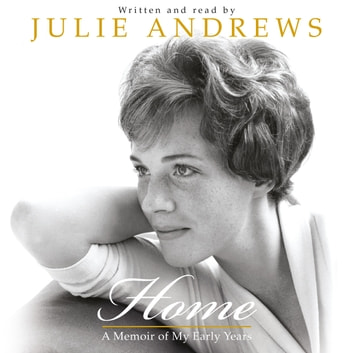 Home - A Memoir of My Early Years audiobook by Julie Andrews