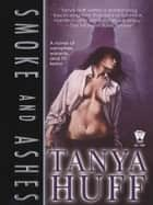 Smoke and Ashes ebook by Tanya Huff