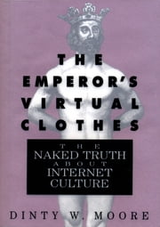 The Emperor's Virtual Clothes - The Naked Truth About Internet Culture ebook by Dinty W. Moore