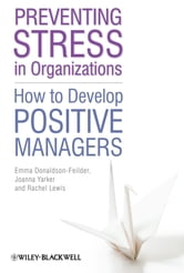 Preventing Stress in Organizations - How to Develop Positive Managers ebook by Emma Donaldson-Feilder,Rachel Lewis,Joanna Yarker