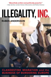 Illegality, Inc. - Clandestine Migration and the Business of Bordering Europe ebook by Ruben Andersson