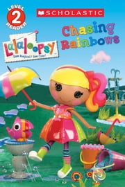Scholastic Reader Level 2: Lalaloopsy: Chasing Rainbows ebook by Jenne Simon,Prescott Hill
