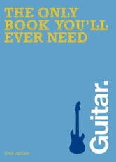 The Only Book You'll Ever Need - Guitar ebook by Ernie Jackson