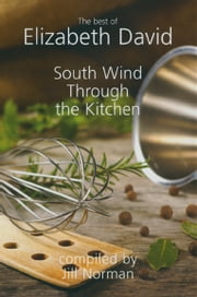 South Wind Through the Kitchen - The Best of Elizabeth David ebook by Elizabeth David,Jill Norman