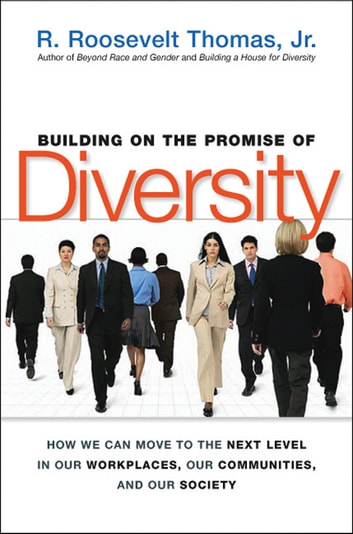 Building on the Promise of Diversity - How We Can Move to the Next Level in Our Workplaces, Our Communities, and Our Society ebook by R. Thomas