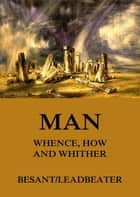 Man: Whence, How and Whither ebook by Annie Besant, C. W. Leadbeater