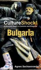CultureShock! Bulgaria - A Survival Guide to Customs and Etiquette ebook by Agnes Sachsenroeder