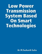 Low Power Transmission System Based On Smart Technologies ebook by Dr.M.Sushanth babu