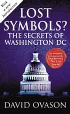 Lost Symbols? - The Secrets of Washington DC ebook by David Ovason