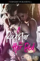 A Rockstar in Her Bed ebook by C. Tyler