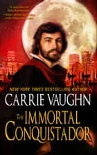 The Immortal Conquistador ebook by Carrie Vaughn