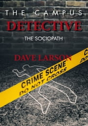 The Campus Detective - The Sociopath ebook by Dave Larson