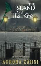 The Island and the Kite ebook by Aurora Zahni