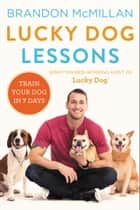 Lucky Dog Lessons ebook by Brandon McMillan