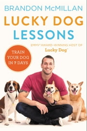 Lucky Dog Lessons - Train Your Dog in 7 Days ebook by Brandon McMillan