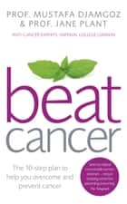 Beat Cancer ebook by Jane Plant CBE,Mustafa Djamgoz
