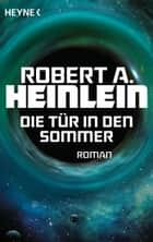 Die Tür in den Sommer - Roman ebook by Robert A. Heinlein