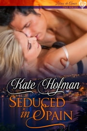 Seduced In Spain - Libros de Amor, #2 ebook by Kate Hofman