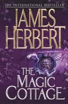 The Magic Cottage ebook by James Herbert