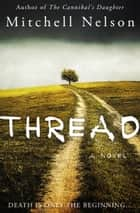 Thread - a novel ebook by Mitchell Nelson
