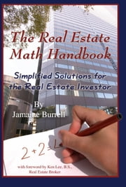The Real Estate Math Handbook: Simplified Solutions For The Real Estate Investor ebook by Burrell, Jamaine