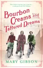Bourbon Creams and Tattered Dreams ebook by Mary Gibson