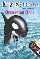 A to Z Mysteries Super Edition #7: Operation Orca eBook by Ron Roy, John Steven Gurney