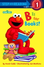 B is for Books! (Sesame Street) ekitaplar by Annie Cobb, Joe Mathieu
