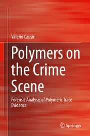 Polymers on the Crime Scene - Forensic Analysis of Polymeric Trace Evidence ebook by Valerio Causin
