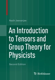 An Introduction to Tensors and Group Theory for Physicists ebook by Nadir Jeevanjee