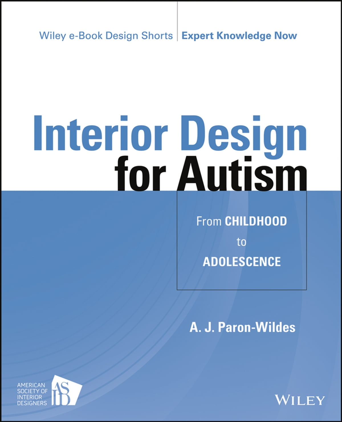 Interior Design For Autism From Childhood To Adolescence EBook By A J Paron Wildes