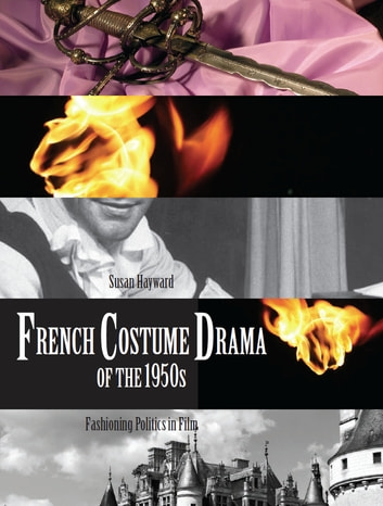 French Costume Drama of the 1950s - Fashioning Politics in Film ebook by Susan Hayward
