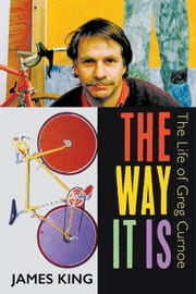 The Way It Is - The Life of Greg Curnoe ebook by James King