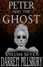 Peter And The Ghost (Volume Seven) ebook by Darren Pillsbury