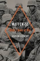 Waffen-SS - Hitler's Army at War ebook by Adrian Gilbert