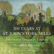 200 Years at St. John's York Mills - The Oldest Church in Toronto ebook by Scott Kennedy,Jeanne Hopkins