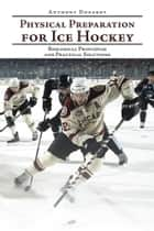 Physical Preparation for Ice Hockey - Biological Principles and Practical Solutions ebook by Anthony Donskov