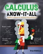 Calculus Know-It-ALL - Beginner to Advanced, and Everything in Between ebook by Stan Gibilisco