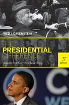 The Presidential Difference - Leadership Style from FDR to Barack Obama - Third Edition ebook by Fred I. Greenstein