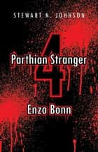 Parthian Stranger 4 - Enzo Bonn ebook by Stewart N. Johnson