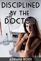 Disciplined by the Doctor ebook by Adriana Rossi