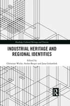 Industrial Heritage and Regional Identities ebook by Christian Wicke, Stefan Berger, Jana Golombek
