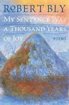 My Sentence Was a Thousand Years of Joy ebook by Robert Bly