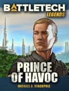 BattleTech Legends: Prince of Havoc ebook by Michael A. Stackpole